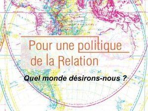 Quel monde désirons-nous? Publication par le Collectif Pour une politique de la relation.